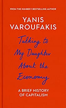 Talking to My Daughter About the Economy: A Brief History of Capitalism by [Varoufakis, Yanis]
