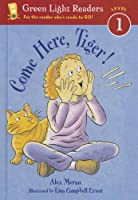 Come Here, Tiger! (Green Light Reader - Level 1 (Quality))