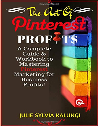 Download THE ART OF PINTEREST PROFITS: A Complete Guide to Pinterest for Business, Marketing, and Automation for Profit. 154963335X