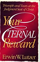 Your Eternal Reward: Triumph and Tears at the Judgement Seat of Christ (Eternity)