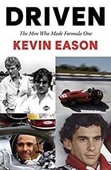 Driven: The Men Who Made Formula One by [Eason, Kevin]