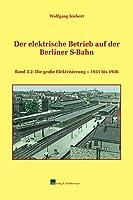 Der elektrische Betrieb auf der Berliner S-Bahn 2.2: Die grosse Elektrisierung – 1931 bis 1936