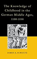 The Knowledge of Childhood in the German Middle Ages, 1100-1350 (The Middle Ages Series)