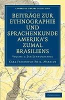 Beitraege zur Ethnographie und Sprachenkunde Amerika's zumal Brasiliens: 1. Zur Ethnographie (Cambridge Library Collection - Linguistics)