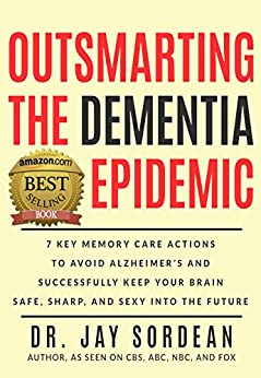 Outsmarting the Dementia Epidemic: 7 Key Memory Care Actions to Avoid Alzheimer's and Successfully Keep Your Brain Safe, Sharp and Sexy into the Future by [Sordean,Dr. Jay]