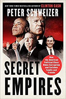 Secret Empires: How the American Political Class Hides Corruption and Enriches Family and Friends by [Schweizer, Peter]