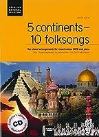 5 continents - 10 folksongs. Chorleiterausgabe inkl. AudioCD: Zehn Chorarrangements fuer gemischten Chor SATB und Klavier