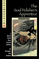 The Soul Polisher's Apprentice: A Martial Kumite about Personal Evolution