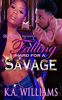 Falling Hard For a Savage by [Williams, K.A.]
