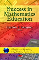 Success in Mathematics Education (Education in a Competitive and Globalizing World Series)