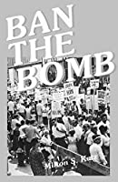 Ban the Bomb: A History of Sane, the Committee for a Sane Nuclear Policy