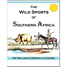 The Wild Sports of Southern Africa:  Being the Narrative of a Hunting  Expedition (1852)