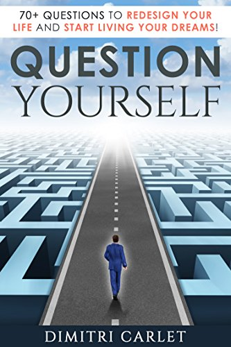 Question Yourself: 70+ Questions to Redesign Your Life and Start Living your Dreams! (English Edition)