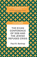 The Evian Conference of 1938 and the Jewish Refugee Crisis (The Holocaust and its Contexts)