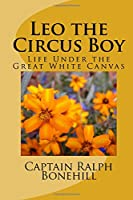 Leo the Circus Boy: Life Under the Great White Canvas (Young Sportsman's)
