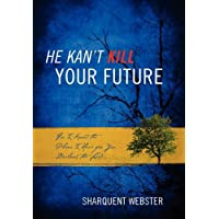 He Kan't Kill Your Future: For I Know the Plans I Have for You Declares the Lord...
