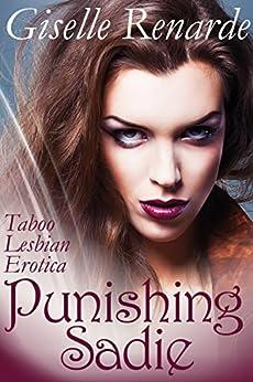 Punishing Sadie: Taboo Lesbian BDSM Erotica by [Renarde, Giselle]