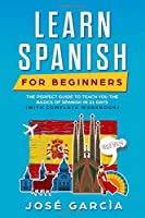 Learn Spanish for Beginners: Your Perfect Guide to Teach You the Basics of Spanish in 21 Days (with Complete Workbook)