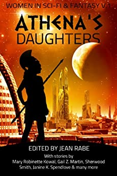 Athena's Daughters, vol. 1: Women in Science Fiction and Fantasy by [Kowal, Mary Robinette, Smith, Sherwood, Allen, Maggie, Martin, Gail Z., Peterfreund, Diana, Spendlove, Janine, Jones, Cleolinda, Swails, Kelly, Shawl, Nisi, Christine Verstraete]