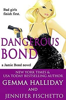 Dangerous Bond (Jamie Bond Mysteries Book 4) by [Halliday, Gemma, Fischetto, Jennifer]