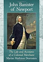 John Banister of Newport: The Life and Accounts of a Colonial Merchant