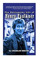 The Outrageous Life of Henry Faulkner