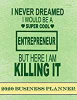 I Never Dreamed That I Would Be 2020 Business Planner: 2020 Business productivity planner specially designed for women entrepreneurs and business owners. Focus project notebook for businesswomen. 8.5 x 11 inches, 234 pages