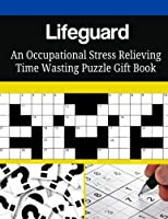 Lifeguard an Occupational Stress Relieving Time Wasting Puzzle Gift Book
