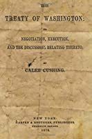 The Treaty of Washington: It's Negotiation, Execution, and the Discussions Relating Thereto