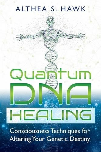 Download Quantum DNA Healing: Consciousness Techniques for Altering Your Genetic Destiny 1591432871