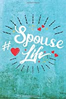 Spouse Life: Best Gift Ideas Life Quotes Blank Line Notebook and Diary to Write. Best Gift for Everyone, Pages of Lined & Blank Paper