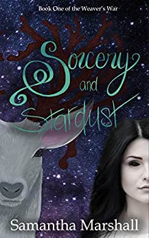 Sorcery and Stardust (The Weaver's War Book 1) by [Marshall, Samantha]
