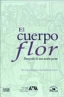 """El cuerpo/ The body: Etnografia De Una Flor Nocion Yoeme/ Flower Etnography of the """"yoeme"""" Theory (Las Ciencias Sociales)"""