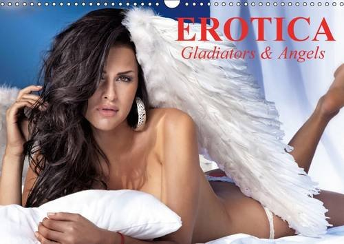 Erotica * Gladiators & Angels 2017: Erotic Moments and Sensual Angels for the Whole Year (Calvendo People)