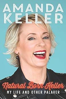 Natural Born Keller: My life and other palaver by [Keller, Amanda]