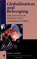 Globalization and Belonging: The Politics of Identity in a Changing World (New Millennium Books in International Studies)