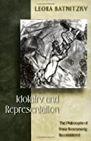 Idolatry and Representation: The Philosophy of Franz Rosenzweig Reconsidered