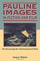 Pauline Images in Fiction and Film: On Reversing the Hermeneutical Flow (Biblical Seminar Ser. 61)