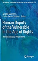 Human Dignity of the Vulnerable in the Age of Rights: Interdisciplinary Perspectives (Ius Gentium: Comparative Perspectives on Law and Justice)