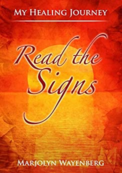Read the Signs: My journey towards alternative healing of MS (My Healing Journey Book 1) by [Wayenberg, Marjolyn]