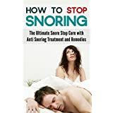 How to Stop Snoring: The Ultimate Snore Stop Cure with Anti Snoring Treatment and Remedies (English Edition)