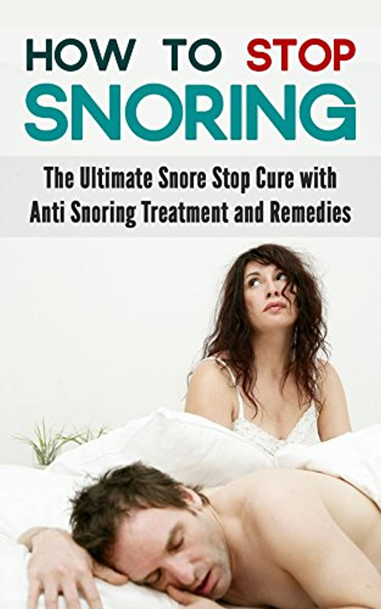 側面すごいレンドHow to Stop Snoring: The Ultimate Snore Stop Cure with Anti Snoring Treatment and Remedies (English Edition)