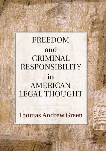 Download Freedom and Criminal Responsibility in American Legal Thought 0521854601