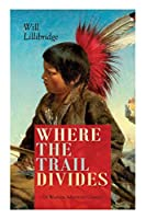 WHERE THE TRAIL DIVIDES (A Western Adventure Classic): The Original Book Behind the Hollywood Movie: An Unusual and Powerful Tale of Friendship between a Native Indian Boy and a Rancher