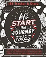 Let's Start The Journey Today: IBS Tracker & Diary: 3 Month Daily Diary with trackers for foods, triggers and intolerances helps to Improve IBS, Crohn's, Celiac and Other Digestive Disorders