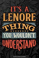 It's A Lenore Thing You Wouldn't Understand: Lenore Name Planner With Notebook Journal Calendar Personal Goals Password Manager & Much More, Perfect Gift For Lenore