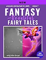 Fantasy & Beautiful Fairy Tale Grayscale Coloring Book: Grayscale Coloring Book For Adults Fantasy & Beautiful Fairy Tales For Relaxation With Color Guide | Unique Mythical Images for Photo Coloring | Mermaids Unicorns & More! Beginner to Expert Colorists (Fantasy & Fairy Tale Grayscale Coloring Book)