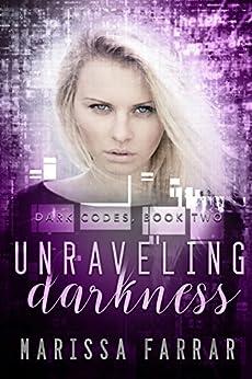 Unraveling Darkness: A Reverse Harem Romance (Dark Codes Book 2) by [Farrar, Marissa]