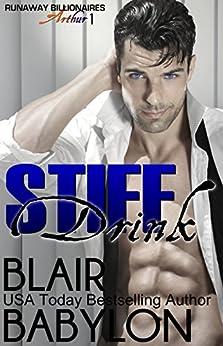 Stiff Drink: Runaway Billionaires: Arthur Duet #1 by [Babylon, Blair]