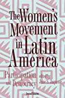 The Women's Movement in Latin America: Participation and Democracy